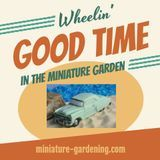 Wheelin' Good Times in the Miniature Garden