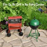 Fire up the Grill in the Fairy Garden