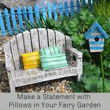 Make a Statement with Pillows in Your Fairy Garden